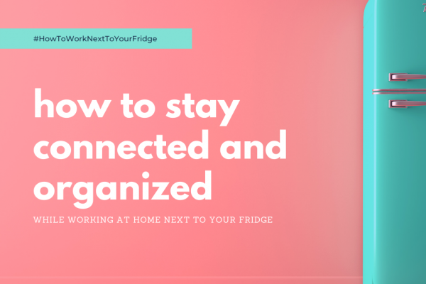 How to stay connected and organized while working at home